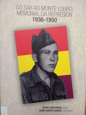 DO SAR AO MONTE LOURO. MEMORIAL DA REPRESION 1936-1950