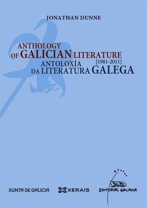 ANTHOLOGY OF GALICIAN LITERATURE / ANTOLOXÍA DA LITERATURA GALEGA. 1981-2011