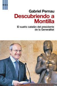 DESCUBRIENDO A MONTILLA : EL SUEÑO CATALÁN DEL PRESIDENTE DE LA GENERALITAT