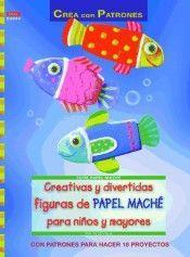 CREATIVAS Y DIVERTIDAS FIGURAS DE PAPEL MACHE PARA NIÑOS Y MAYORES
