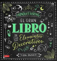 HANDLETTERING. EL GRAN LIBRO DE LOS ELEMETOS DECORATIVOS