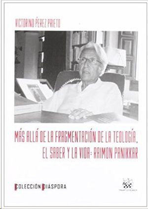 MÁS ALLÁ DE LA FRAGMENTACIÓN DE LA TEOLOGÍA, EL SABER Y LA VIDA : RAIMON PANIKK