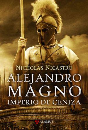 ALEJANDRO MAGNO : IMPERIO DE CENIZA