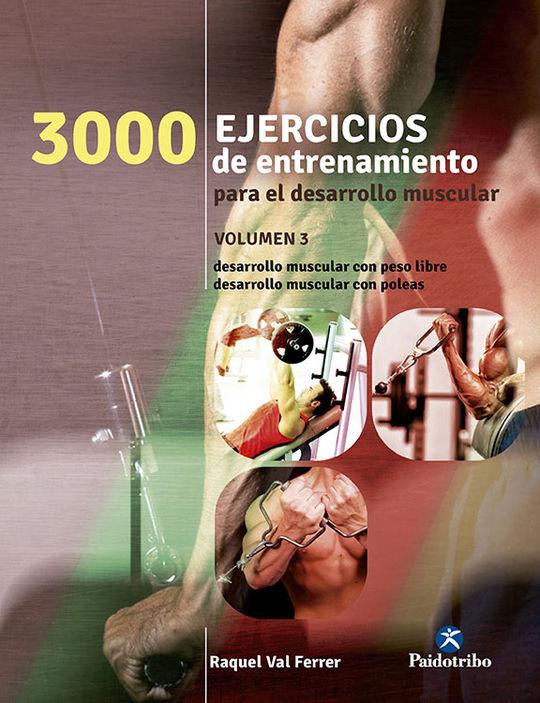3000 EJERCICIOS DE ENTRENAMIENTO PARA EL DESARROLLO MUSCULAR III