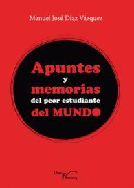 APUNTES Y MEMORIAS DEL PEOR ESTUDIANTE DEL MUNDO