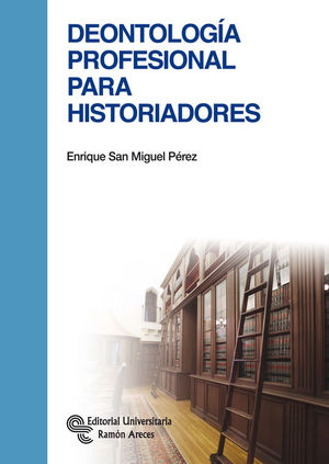 DEONTOLOGÍA PROFESIONAL PARA HISTORIADORES