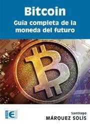 BITCOIN GUIA COMPLETA DE LA MONEDA DEL FUTURO
