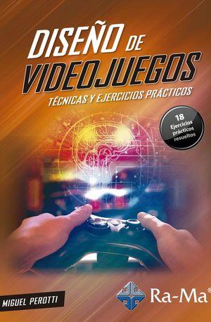 DISEÑO DE VIDEOJUEGOS. TECNICAS Y EJERCICIOS PRACTICOS