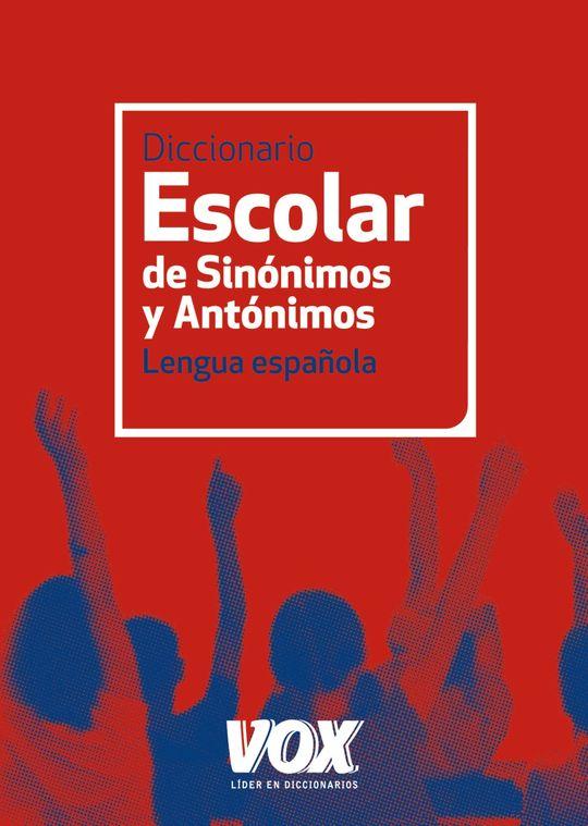 DICCIONARIO ESCOLAR DE SINÓNIMOS Y ANTÓNIMOS LENGUA ESPAÑOLA