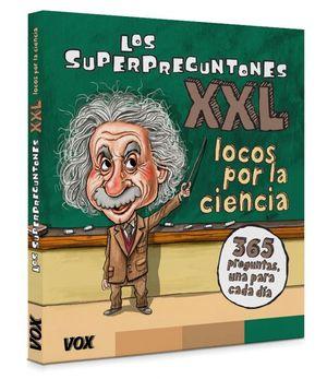 LOS SUPERPREGUNTONES XXL: LOCOS POR LA CIENCIA
