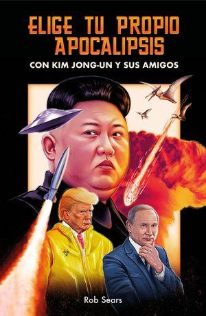 ELIGE TU PROPIO APOCALIPSIS CON KIM JONG-UN Y SUS AMIGOS
