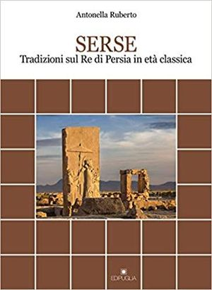 SERSE. TRADIZIONI SUL RE DI PERSIA IN ETÀ CLASSICA (DOCUMENTI E STUDI)