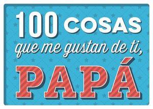 100 COSAS QUE ME GUSTAN DE TI, PAPÁ