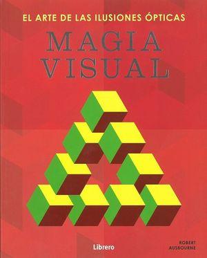 MAGIA VISUAL EL ARTE DE LAS ILUSIONES OPTICAS