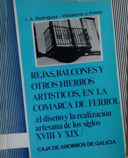 REJAS, BALCONES Y OTROS HIERROS ARTISTICOS, EN LA COMARCA DE FERROL