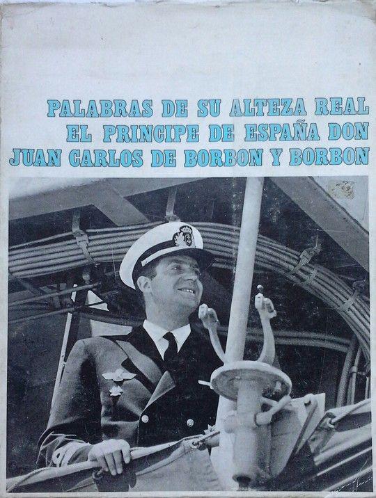 PALABRAS DE SU ALTEZA REAL EL PRINCIPE DE ESPAÑA DON JUAN CARLOS DE BORBON Y BOR