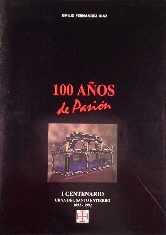 100 AÑOS DE PASION. I CENTENARIO URNA DEL SANTO ENTIERRO 1892-1992