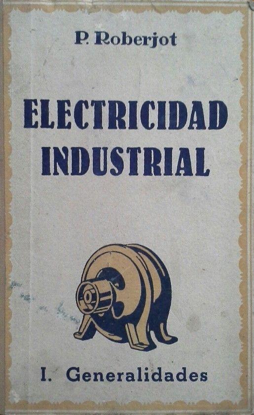 ELECTRICIDAD INDUSTRIAL - TOMO I GENERALIDADES