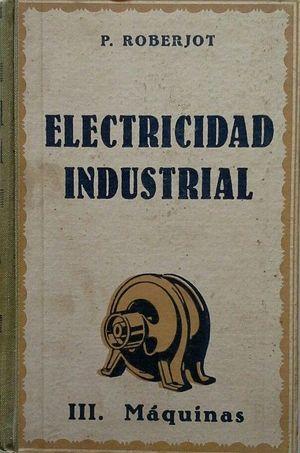 ELECTRICIDAD INDUSTRIAL - TOMO III MÁQUINAS ELÉCTRICAS