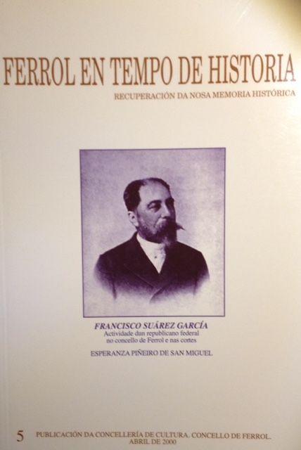 FERROL EN TEMPO DE HISTORIA. FRANCISCO SUAREZ GARCÍA ACTIVIDADE DUN REPUBLICANO