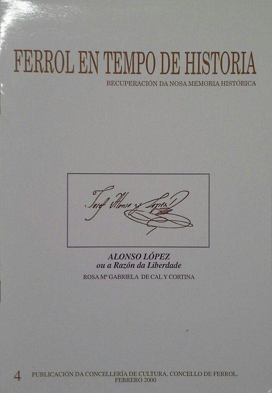 FERROL EN TEMPO DE HISTORIA - ALONSO LÓPEZ OU A RAZÓN DA LIBERDADE