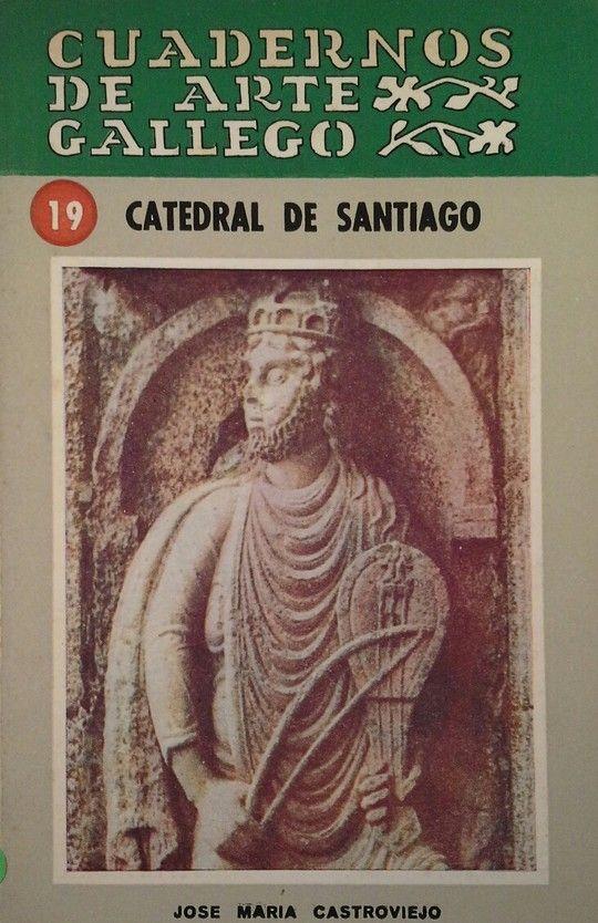CUADERNOS DE ARTE GALLEGO 19 CATEDRAL DE SANTIAGO