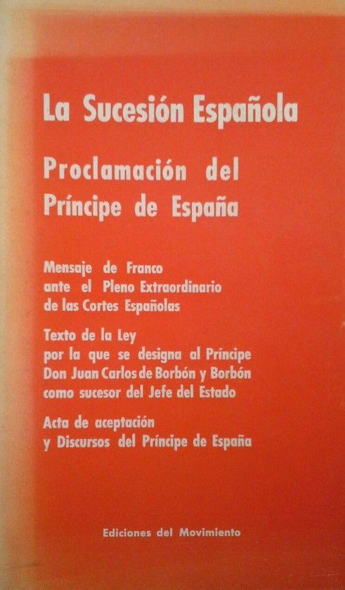LA SUCESION ESPAÑOLA  PROCLAMACION DEL PRINCIPE DE ESPAÑA
