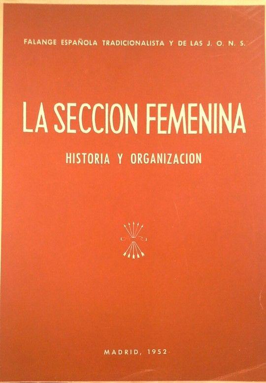 LA SECCION FEMENINA. HISTORIA Y ORGANIZACION