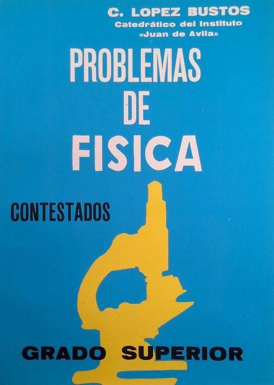 PROBLEMAS DE FISICA CONTESTADOS. GRADO SUPERIOR
