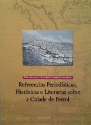 REFERENCIAS PERIODISTICAS, HISTORICAS E LITERARIAS SOBRE A CIDADE DE FERROL