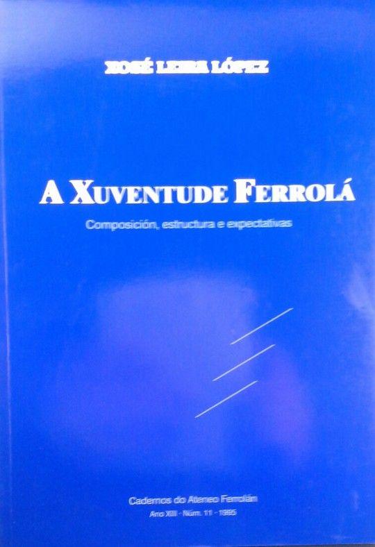 A XUVENTUDE FERROLA. COMPOSICION, ESTRUCTURA E EXPECTATIVAS