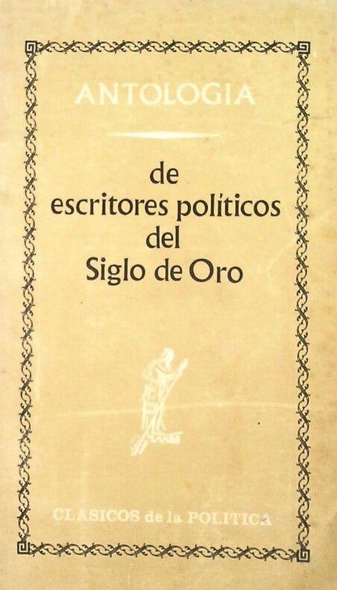 ANTOLOGIA DE ESCRITORES POLITICOS DEL SIGLO DE ORO
