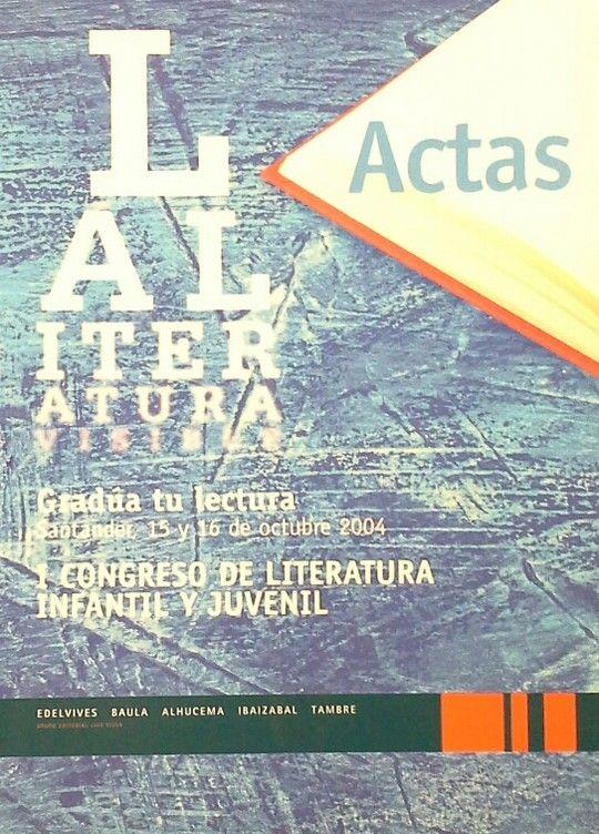 ACTAS DEL I CONGRESO DE LITERATURA INFANTIL Y JUVENIL. SANTANDER 15-16 OCTUBRE 2