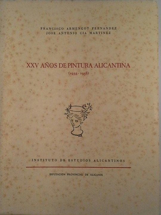 XXV AÑOS DE PINTURA ALICANTINA  1933 1958