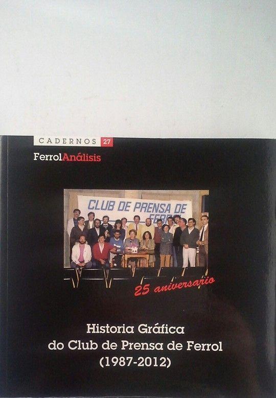 HISTORIA GRÁFICA DO CLUB DE PRENSA DE FERROL (1987-2012) EN SU 25 ANIVERSARIO