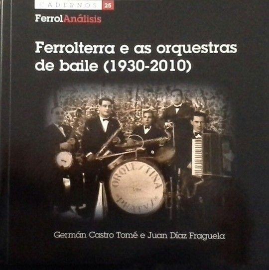 FERROLTERRA E AS ORQUESTRAS DE BAILE (1930 - 2010) FERROL ORQUESTAS