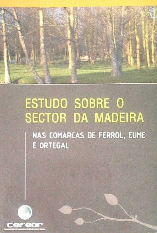 ESTUDO SOBRE O SECTOR DA MADEIRA NAS COMARCAS DE FERROL, EUME E ORTEGAL