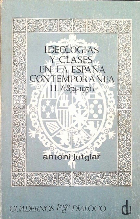 IDEOLOGÍAS Y CLASES EN LA ESPAÑA  CONTEMPORÁNEA (1874-1931)