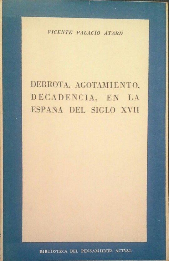 DERROTA, AGOTAMIENTO, DECADENCIA, EN LA ESPAÑA DEL SIGLO XVII