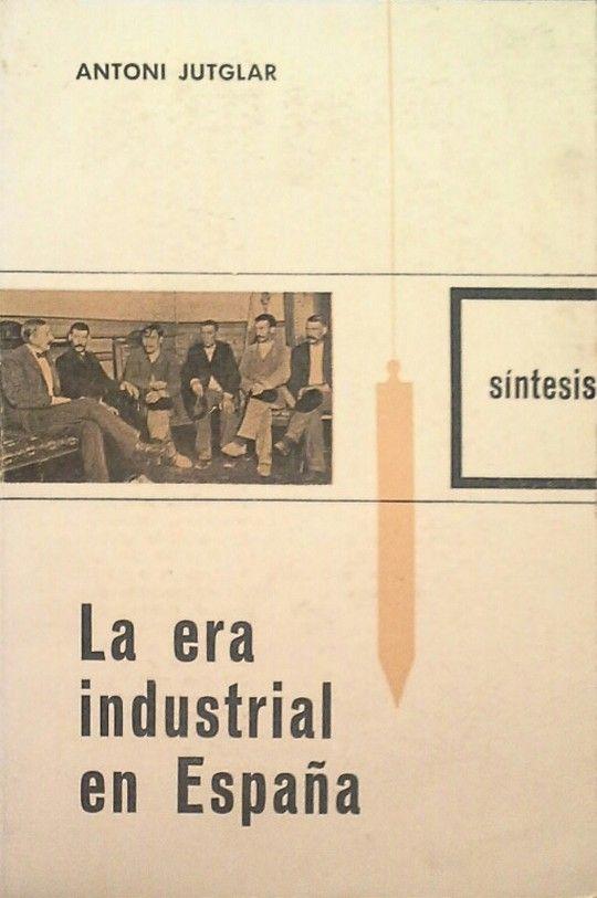 LA ERA INDUSTRIAL EN ESPAÑA