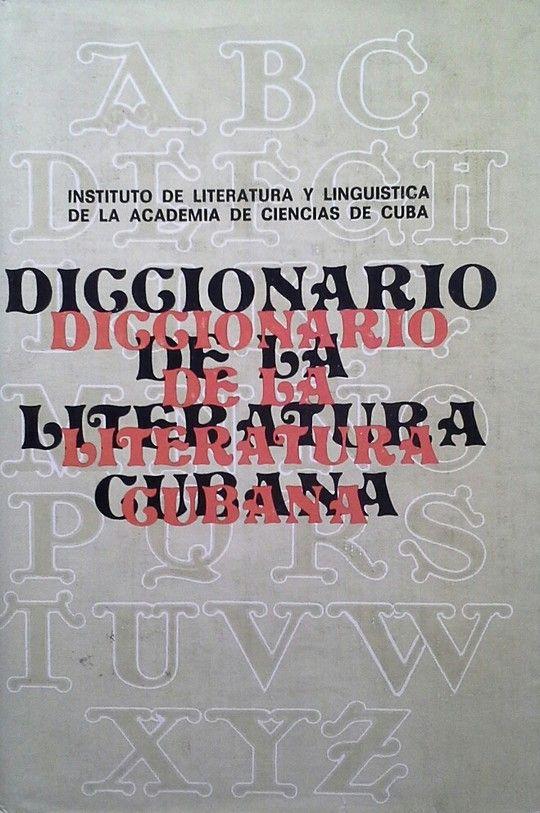DICCIONARIO DE LA LITERATURA CUBANA - TOMO I A-LL