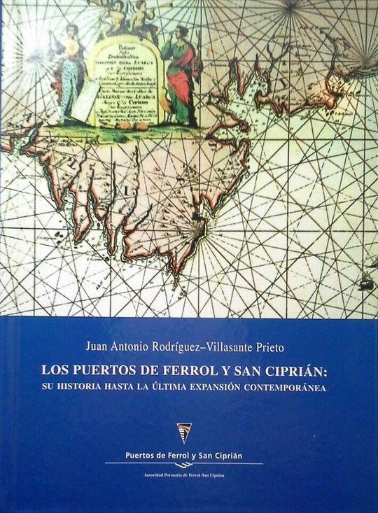 LOS PUERTOS DE FERROL Y SAN CIPRIAN - SU HISTORIA HASTA LA ÚLTIMA EXPANSIÓN CONTEMPORÁNEA