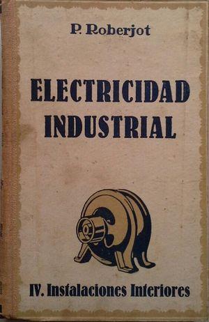 ELECTRICIDAD INDUSTRIAL - TOMO IV INSTALACIONES INTERIORES - TIMBRES, TELÉFONOS, ALUMBRADO, MOTORES