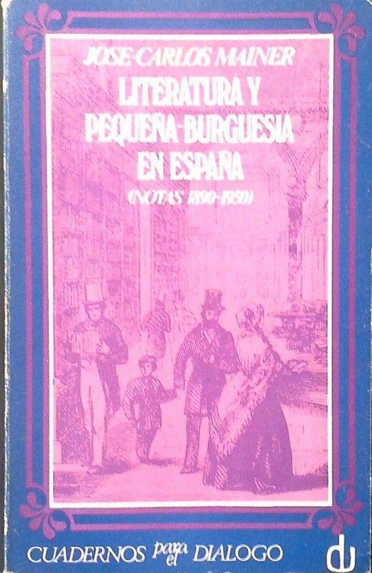 LITERATURA Y PEQUEÑA-BURGUESÍA EN ESPAÑA (NOTAS 1890-1950)
