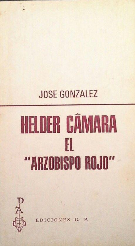 HELDER CÂMARA, EL ARZOBISPO ROJO