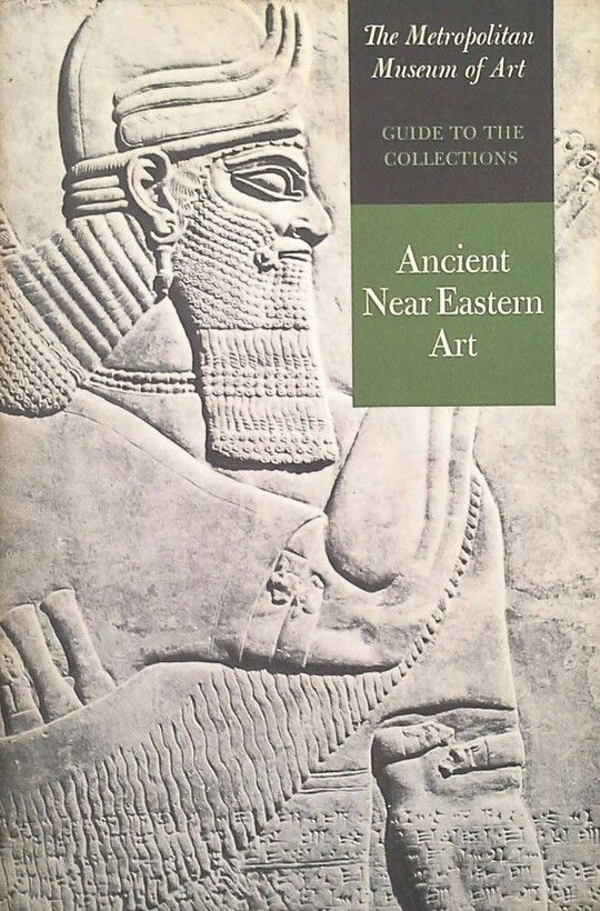 THE METROPOLITAN MUSEUM OF ART - GUIDE TO THE COLLECTIONS - ANCIENT NEAR EASTERN