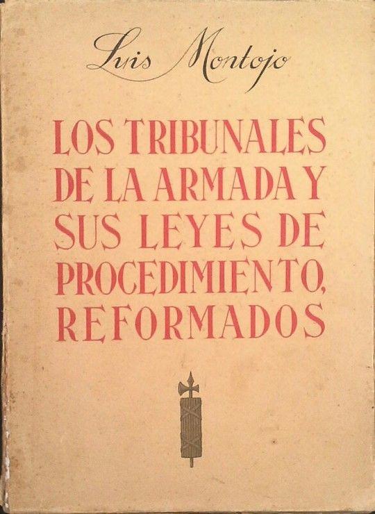 LOS TRIBUNALES DE LA ARMADA Y SUS LEYES DE PROCEDIMIENTO, REFORMADOS