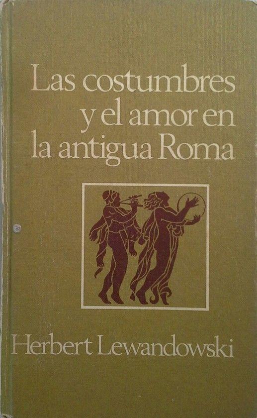 LAS COSTUMBRES Y EL AMOR EN LA ANTIGUA ROMA
