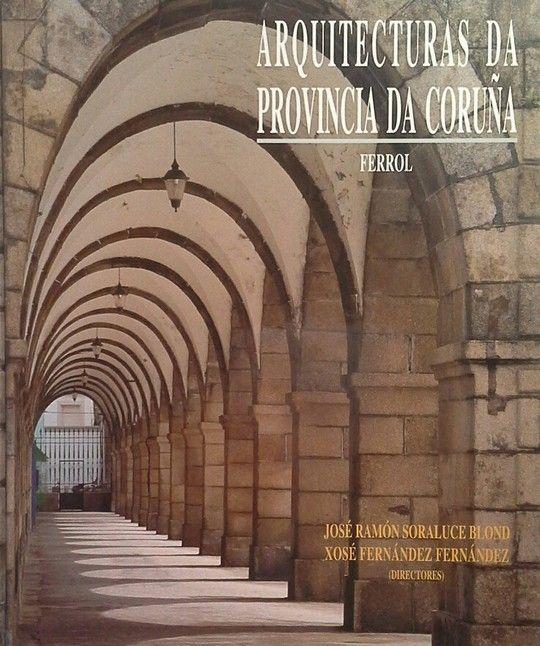 ARQUITECTURAS DA PROVINCIA DA CORUÑA - VOL. XIV: FERROL