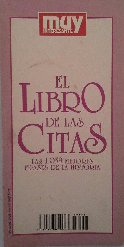 El Libro De Las Citas De Muy Interesante Las 1059 Mejores Frases De La Histori Central Librera Real